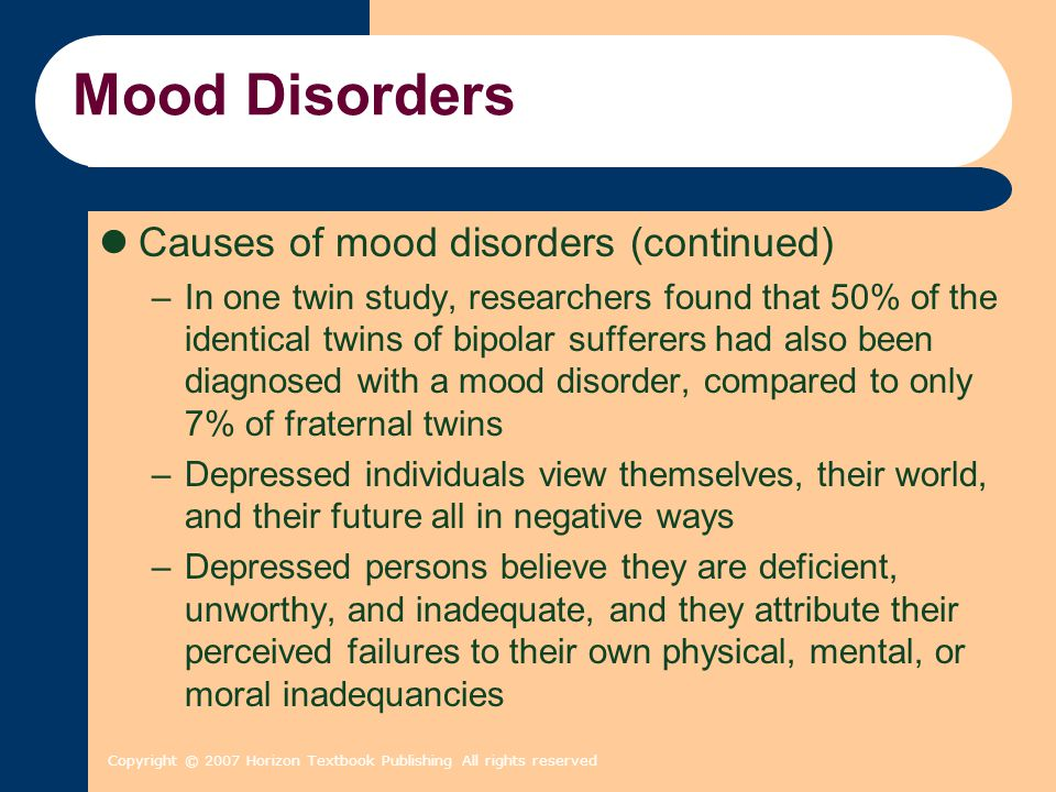 Mood Disorders Causes of mood disorders (continued)