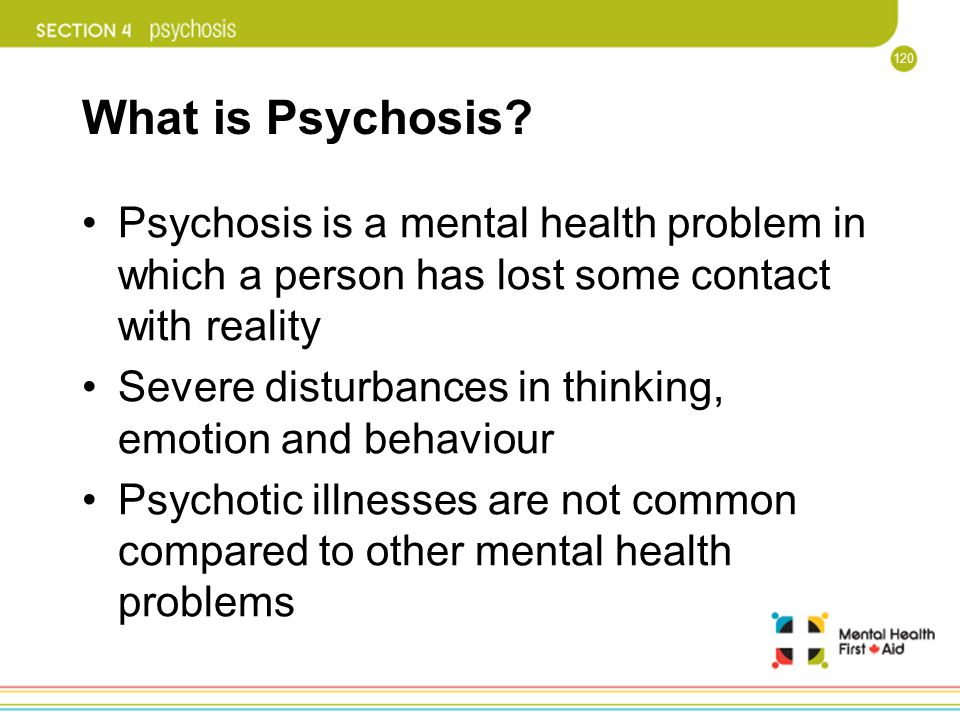 What is Psychosis Psychosis is a mental health problem in which a person has lost some contact with reality.
