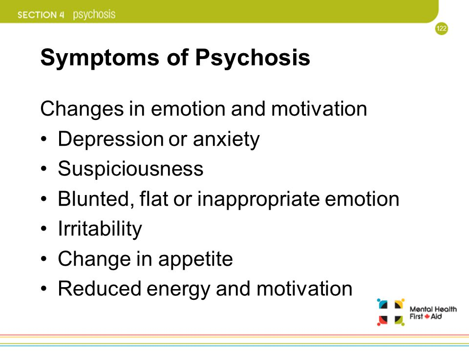 Symptoms of Psychosis Changes in emotion and motivation