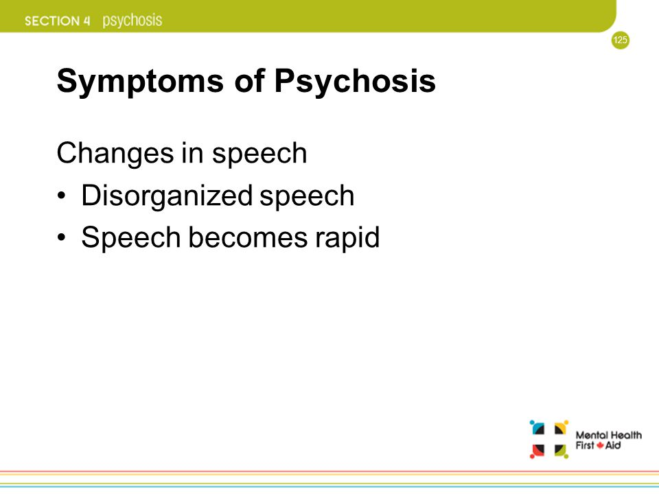 Symptoms of Psychosis Changes in speech Disorganized speech