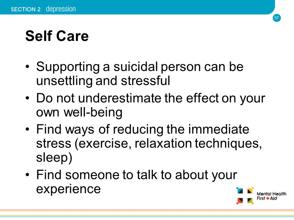 Self Care Supporting a suicidal person can be unsettling and stressful