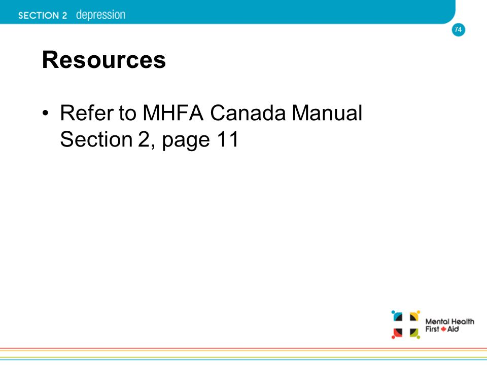 Resources Refer to MHFA Canada Manual Section 2, page 11
