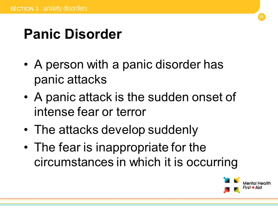 Panic Disorder A person with a panic disorder has panic attacks