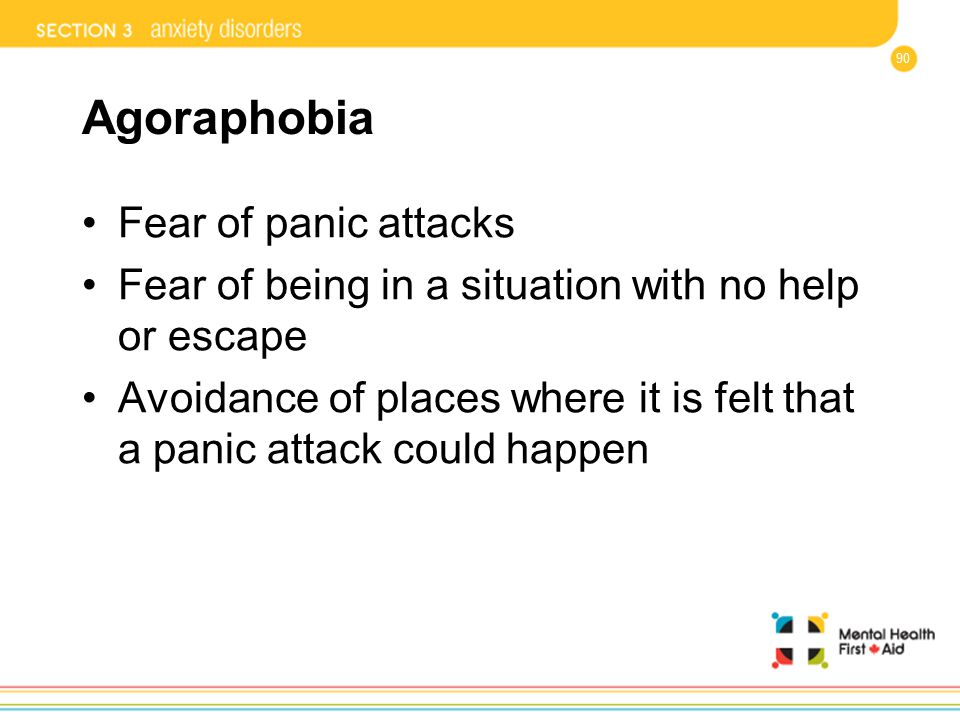Agoraphobia Fear of panic attacks