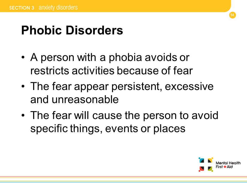 Phobic Disorders A person with a phobia avoids or restricts activities because of fear. The fear appear persistent, excessive and unreasonable.