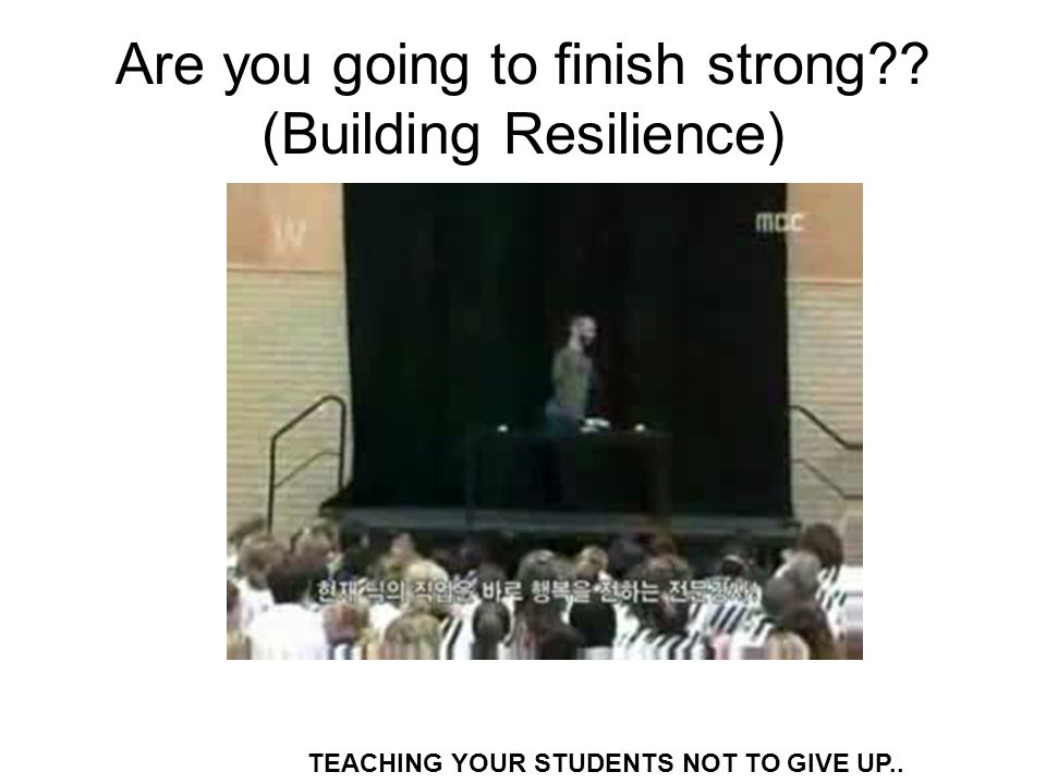 Are you going to finish strong (Building Resilience)