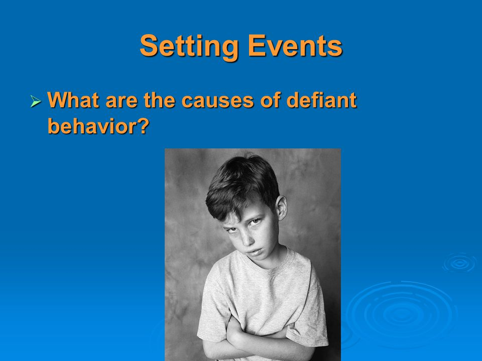 Setting Events What are the causes of defiant behavior
