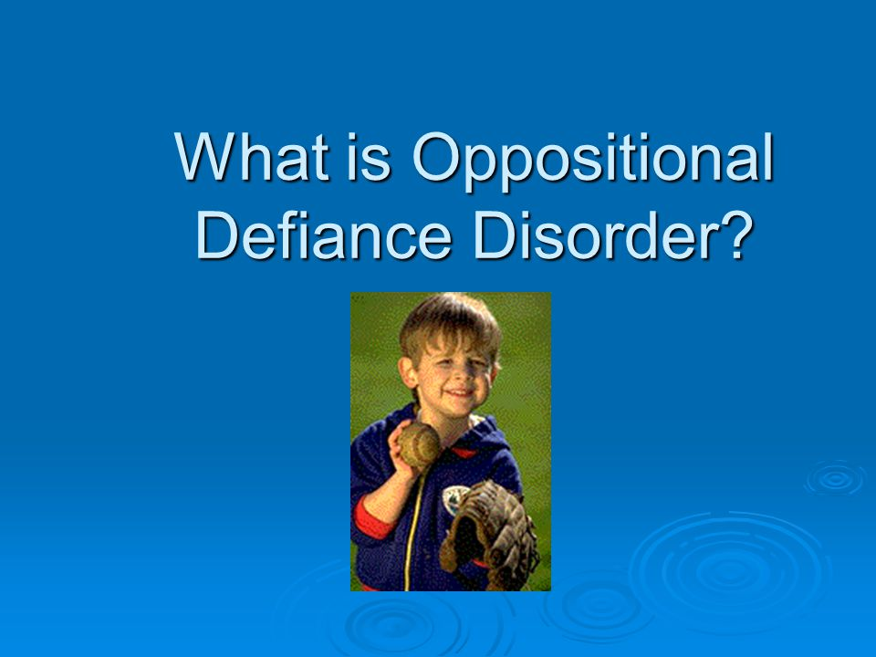 What is Oppositional Defiance Disorder