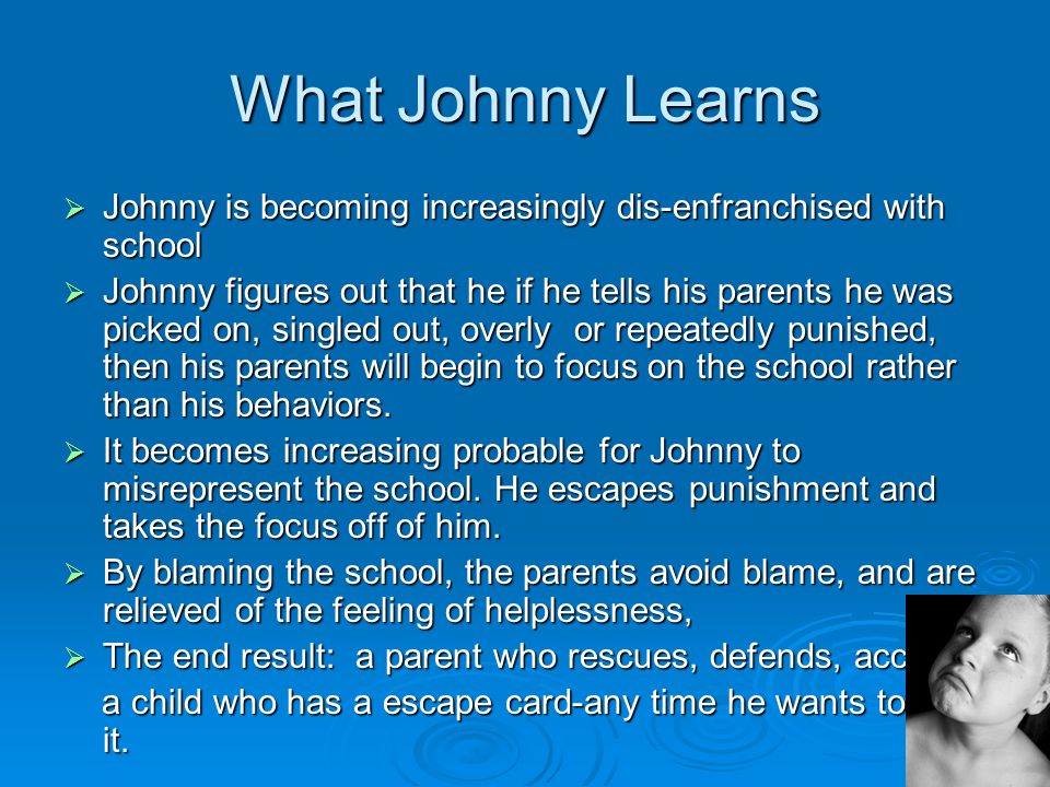 What Johnny Learns Johnny is becoming increasingly dis-enfranchised with school.