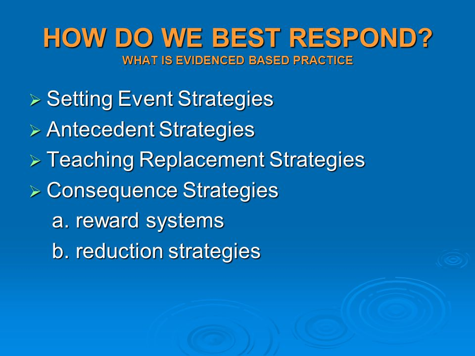 HOW DO WE BEST RESPOND WHAT IS EVIDENCED BASED PRACTICE