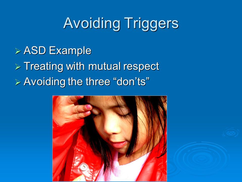 Avoiding Triggers ASD Example Treating with mutual respect