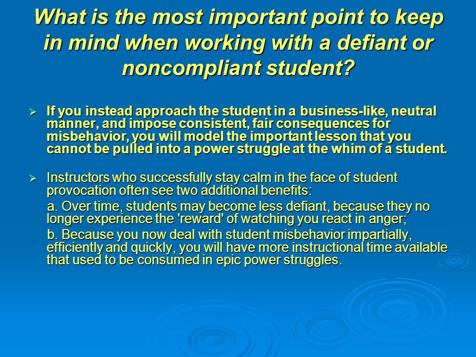 What is the most important point to keep in mind when working with a defiant or noncompliant student