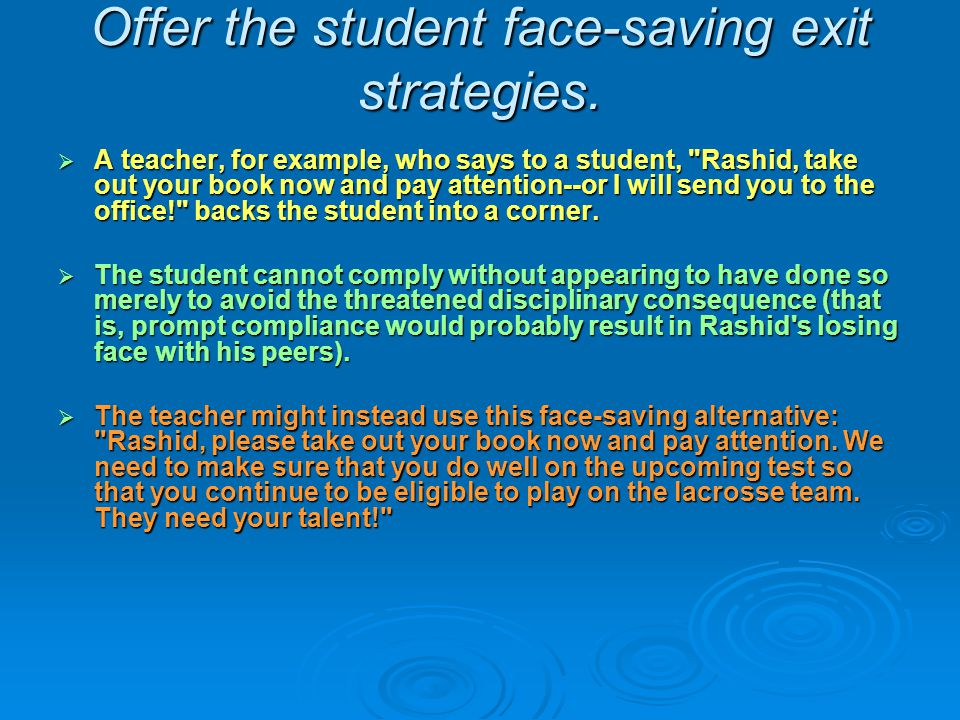 Offer the student face-saving exit strategies.