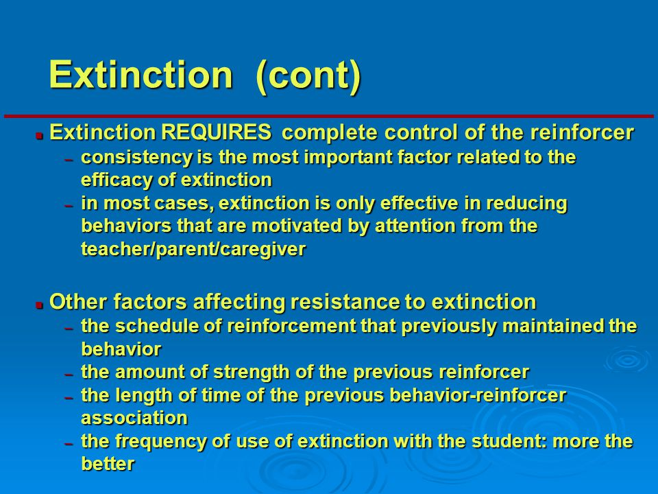 Extinction (cont) Extinction REQUIRES complete control of the reinforcer.