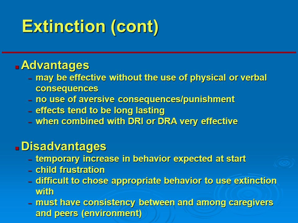 Extinction (cont) Advantages Disadvantages