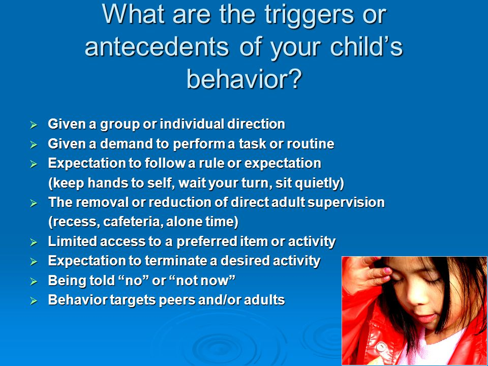 What are the triggers or antecedents of your child's behavior