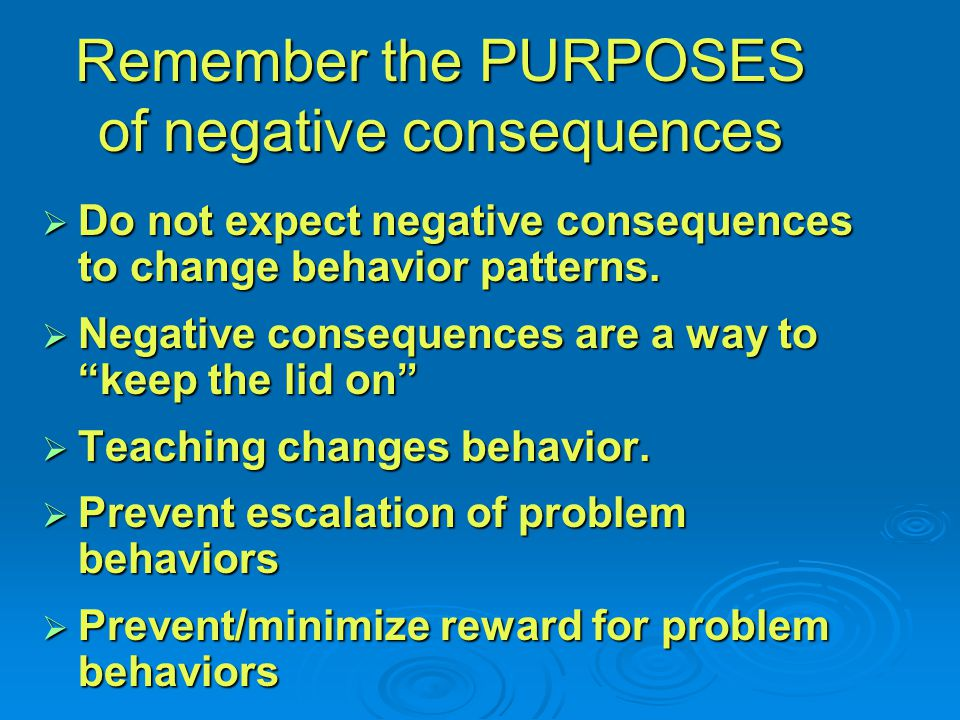 Remember the PURPOSES of negative consequences