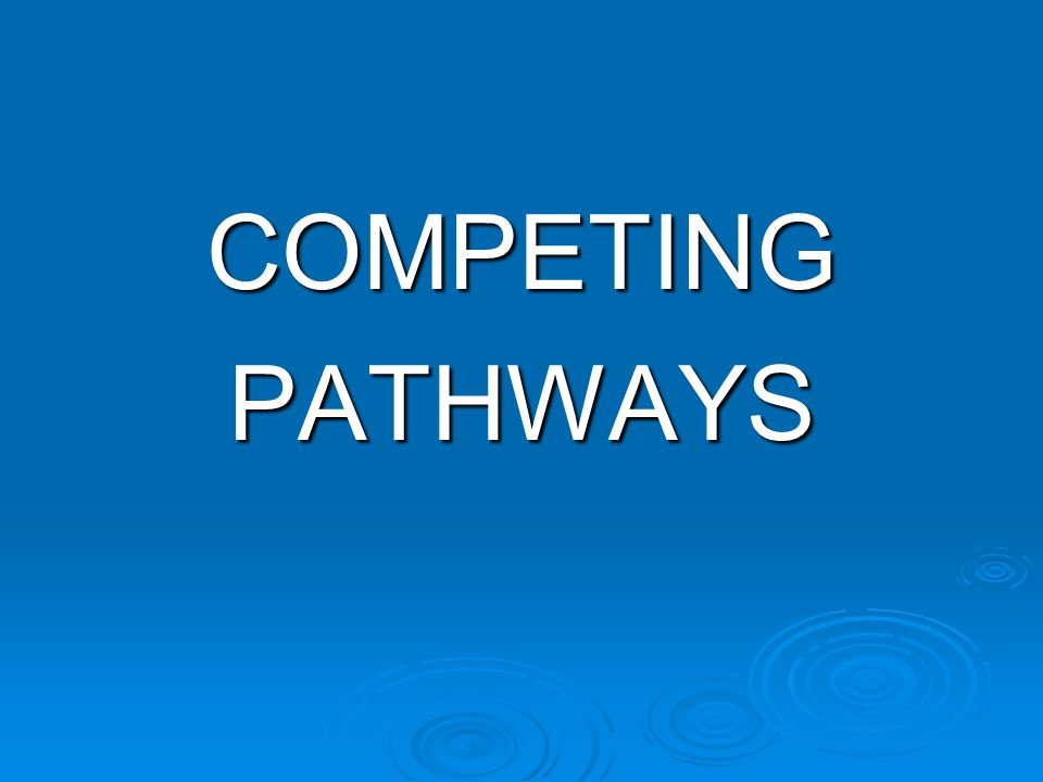 COMPETING PATHWAYS