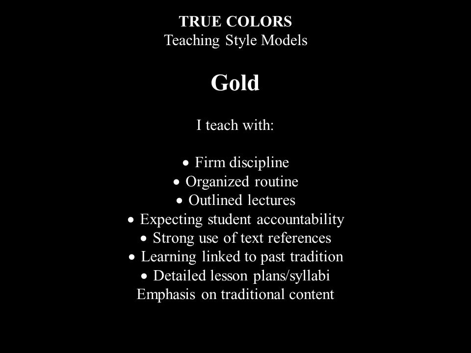 Gold TRUE COLORS Teaching Style Models I teach with: · Firm discipline