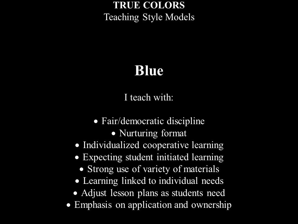 Blue TRUE COLORS Teaching Style Models I teach with: