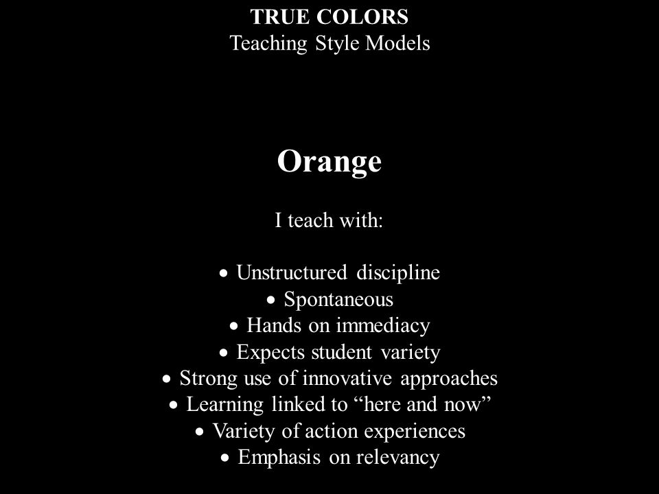 Orange TRUE COLORS Teaching Style Models I teach with:
