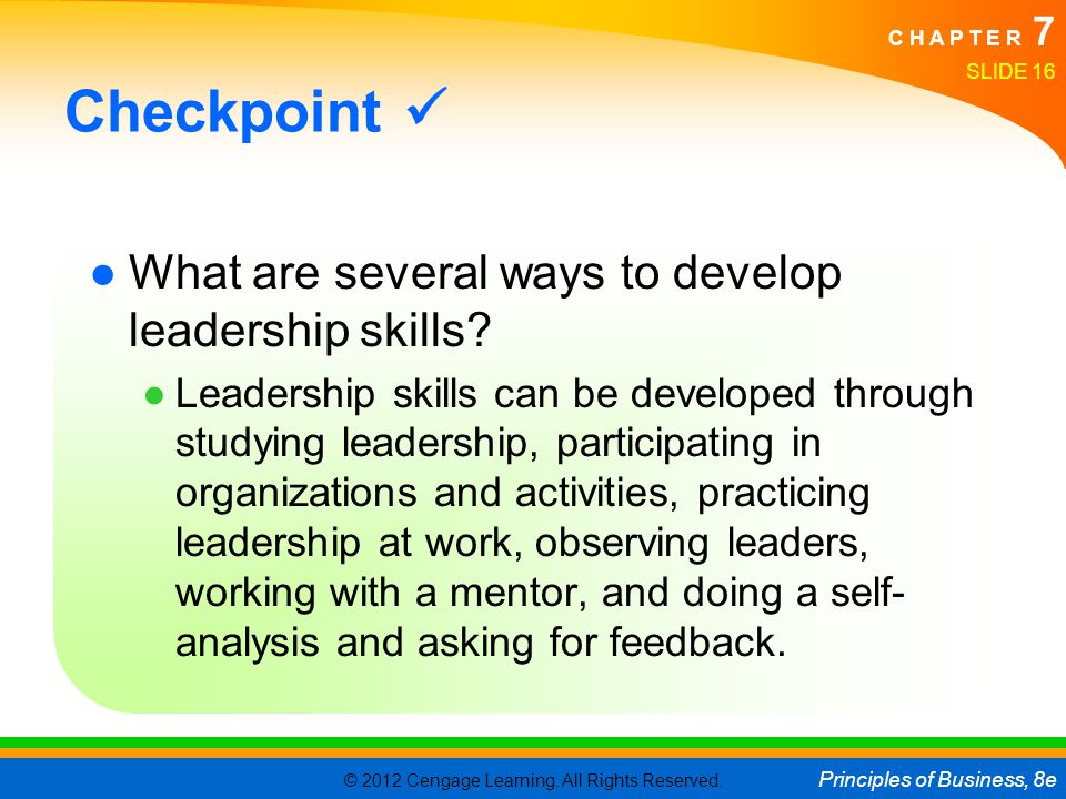 Checkpoint  What are several ways to develop leadership skills