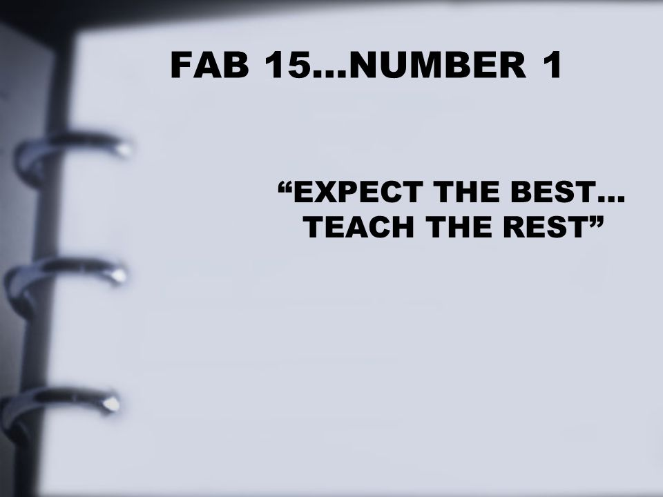 FAB 15…NUMBER 1 EXPECT THE BEST… TEACH THE REST