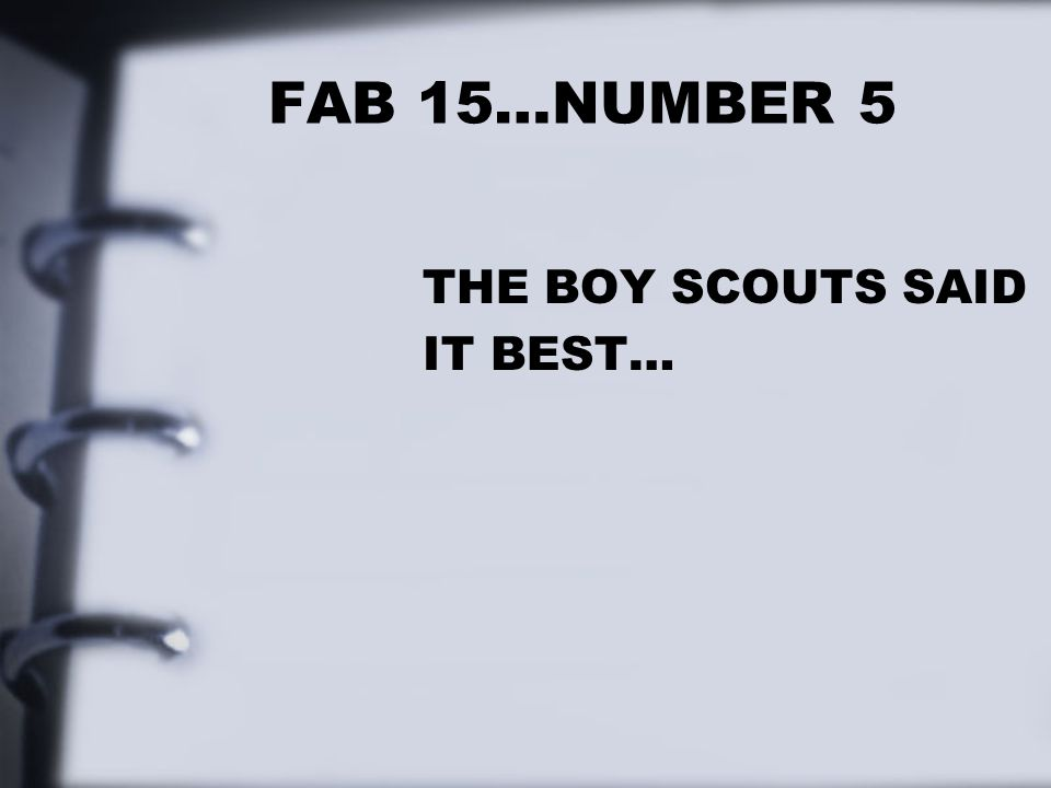 FAB 15…NUMBER 5 THE BOY SCOUTS SAID IT BEST…