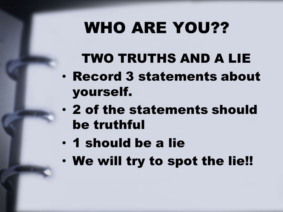 WHO ARE YOU TWO TRUTHS AND A LIE Record 3 statements about yourself.