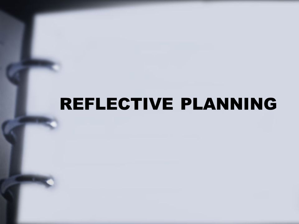 REFLECTIVE PLANNING