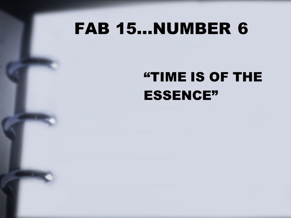 FAB 15…NUMBER 6 TIME IS OF THE ESSENCE
