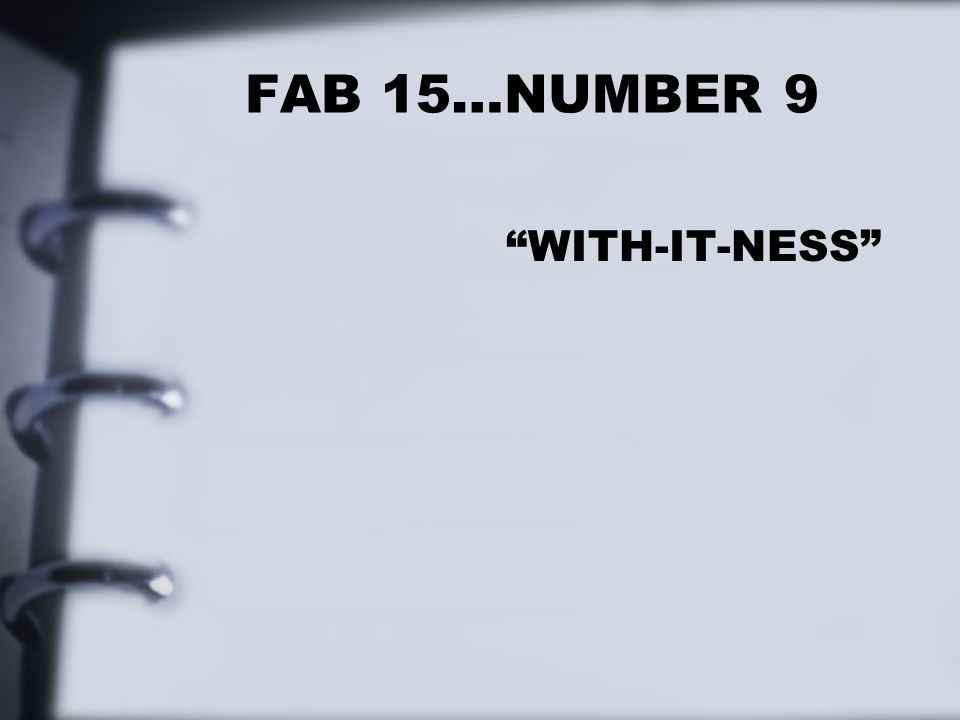 FAB 15…NUMBER 9 WITH-IT-NESS