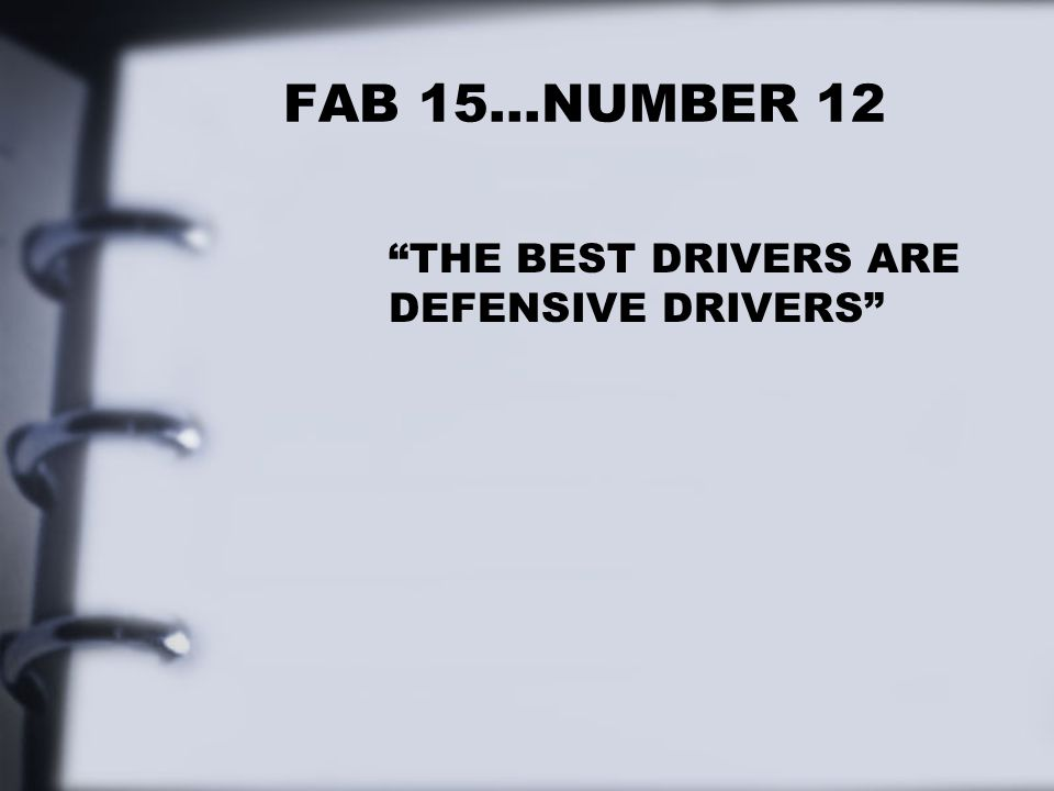 FAB 15…NUMBER 12 THE BEST DRIVERS ARE DEFENSIVE DRIVERS