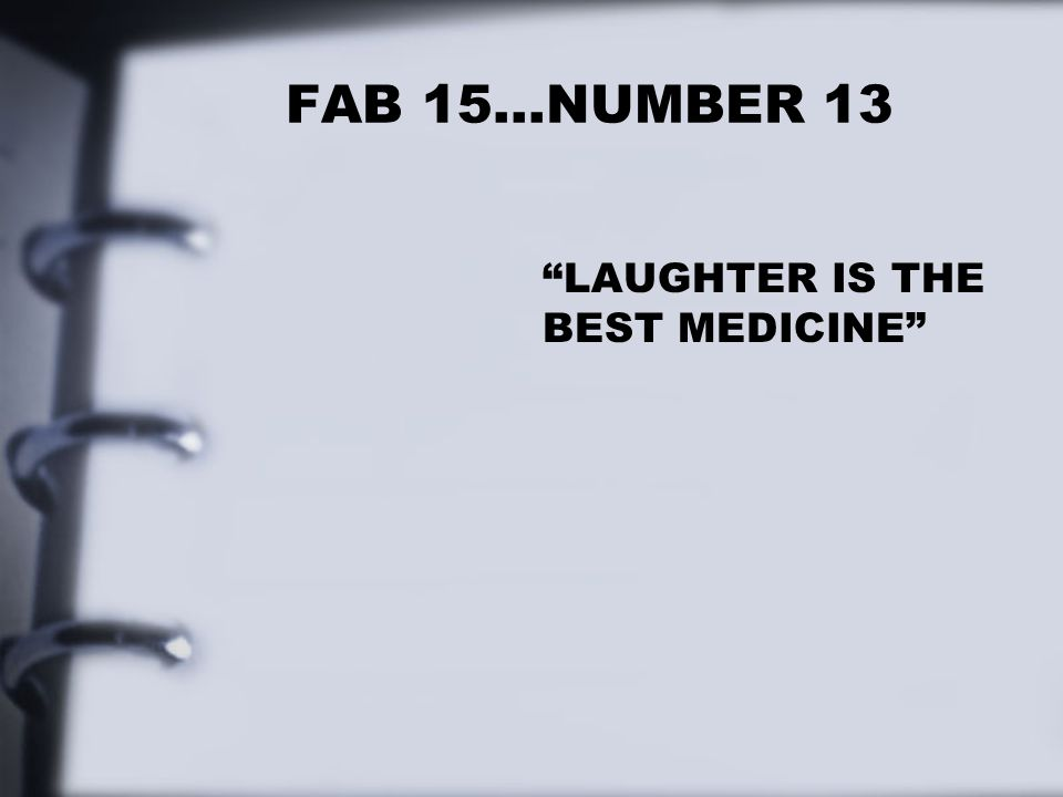 FAB 15…NUMBER 13 LAUGHTER IS THE BEST MEDICINE