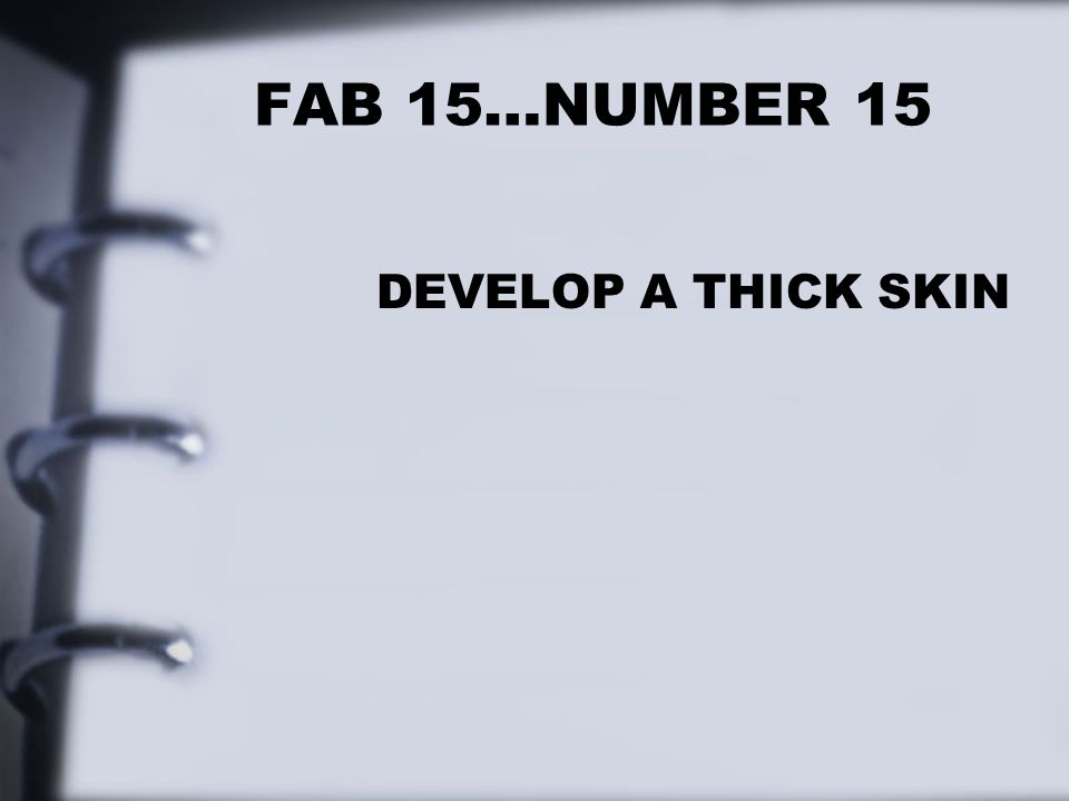 FAB 15…NUMBER 15 DEVELOP A THICK SKIN