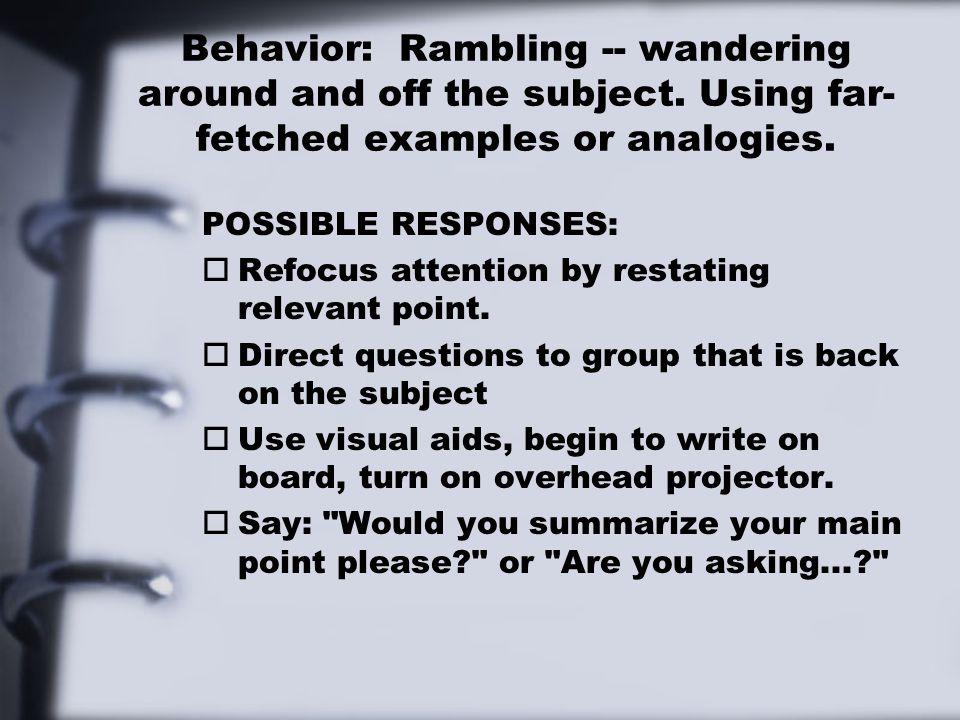 Behavior: Rambling -- wandering around and off the subject
