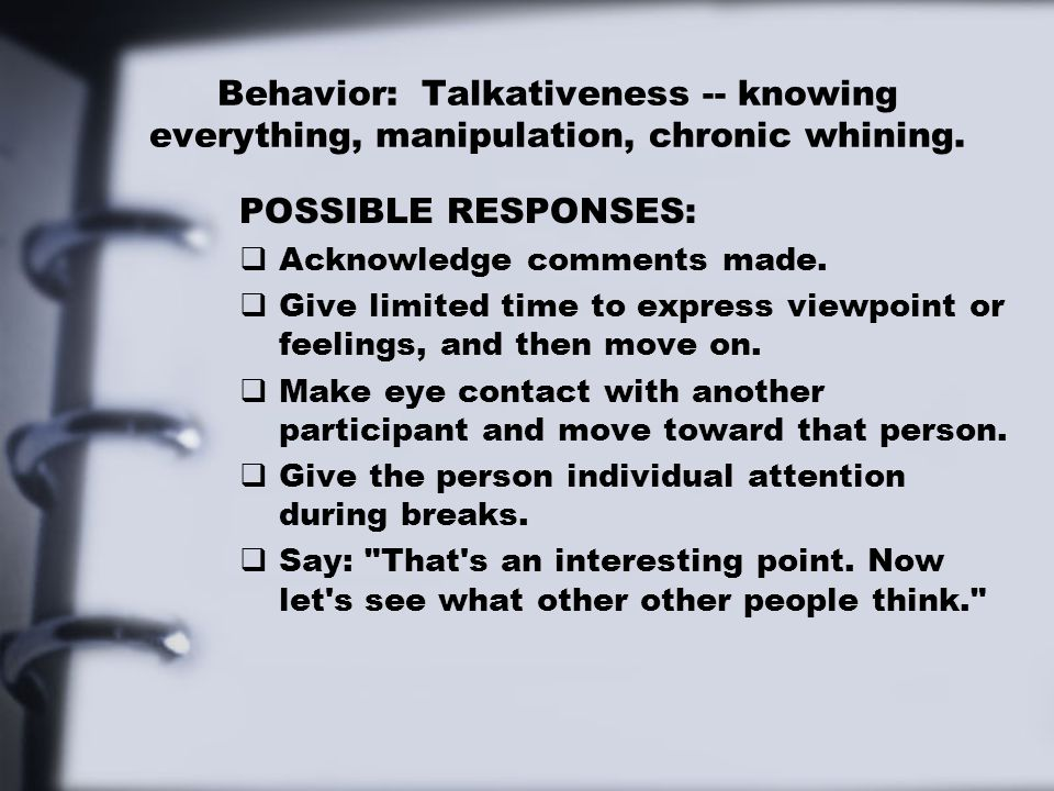 Behavior: Talkativeness -- knowing everything, manipulation, chronic whining.