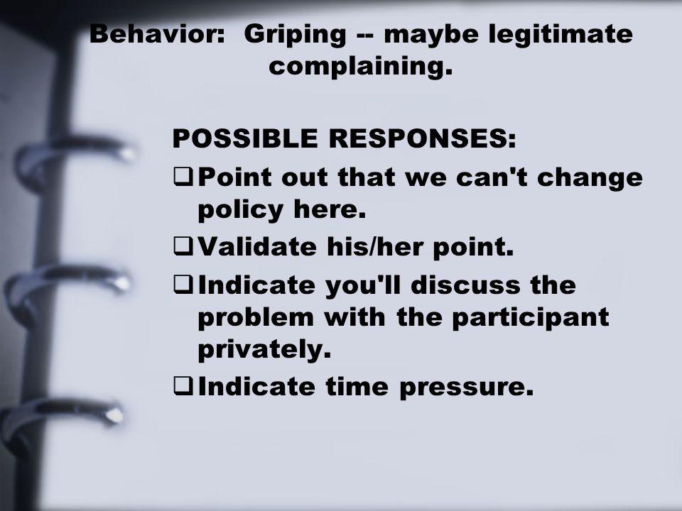 Behavior: Griping -- maybe legitimate complaining.