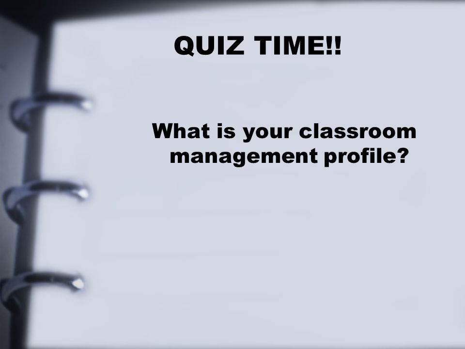 QUIZ TIME!! What is your classroom management profile