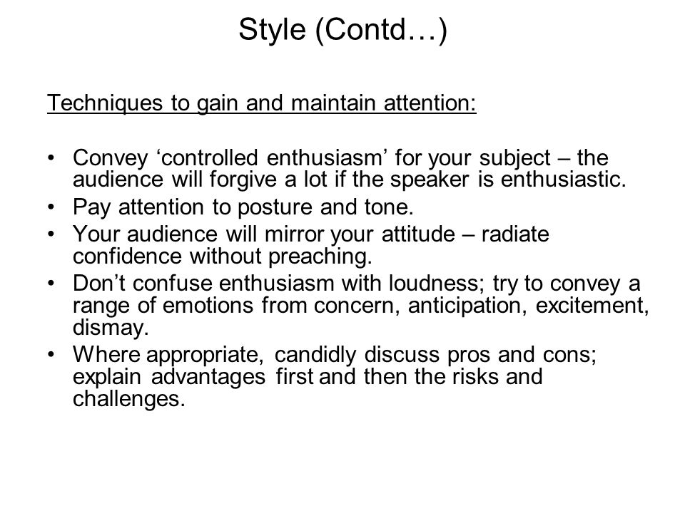 Style (Contd…) Techniques to gain and maintain attention: