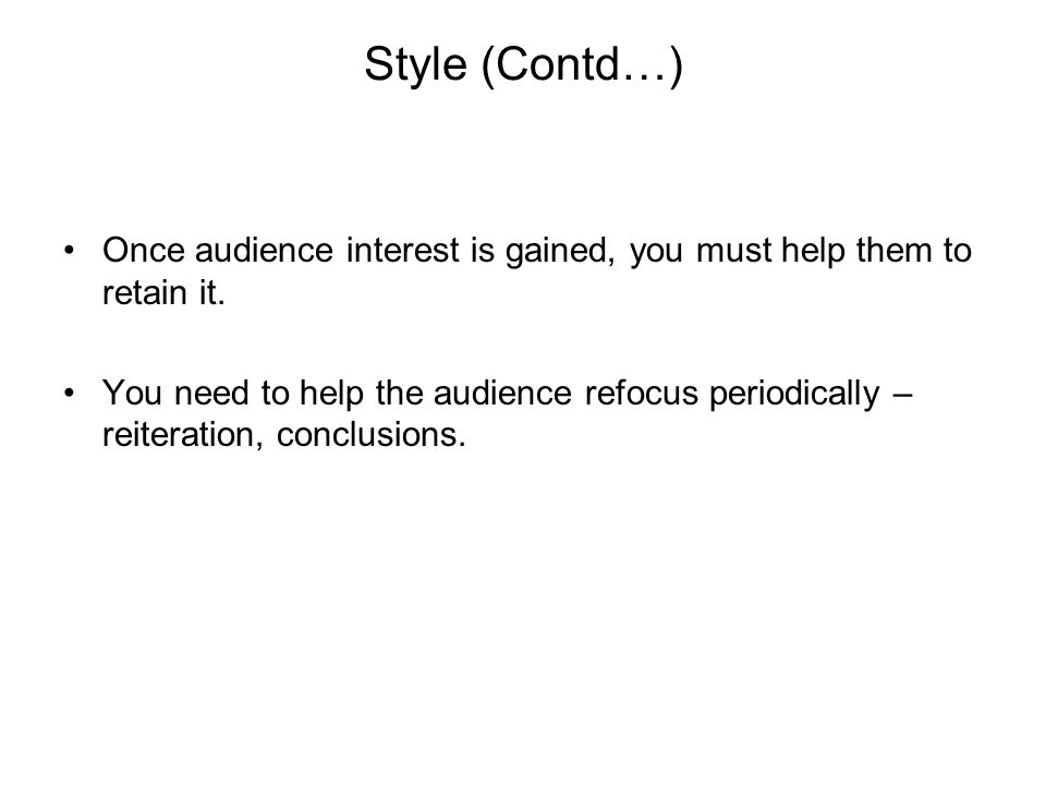 Style (Contd…) Once audience interest is gained, you must help them to retain it.