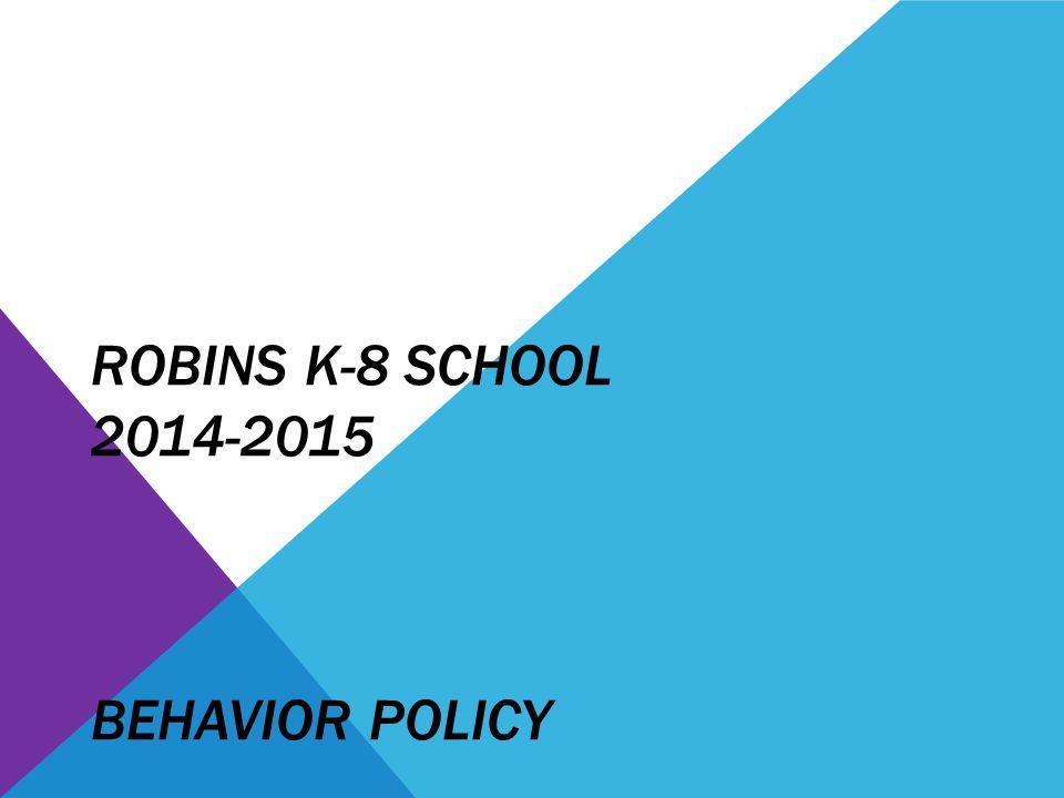 Robins K-8 School 2014-2015 BEHAVIOR POLICY