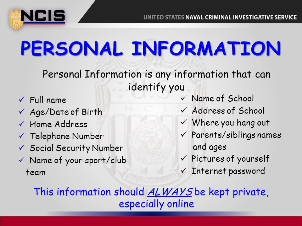 Personal Information Personal Information is any information that can identify you. Full name. Age/Date of Birth.