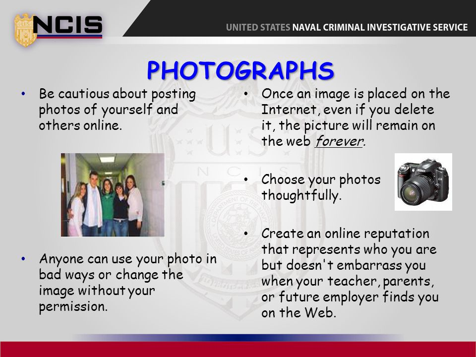 Photographs Be cautious about posting photos of yourself and others online.