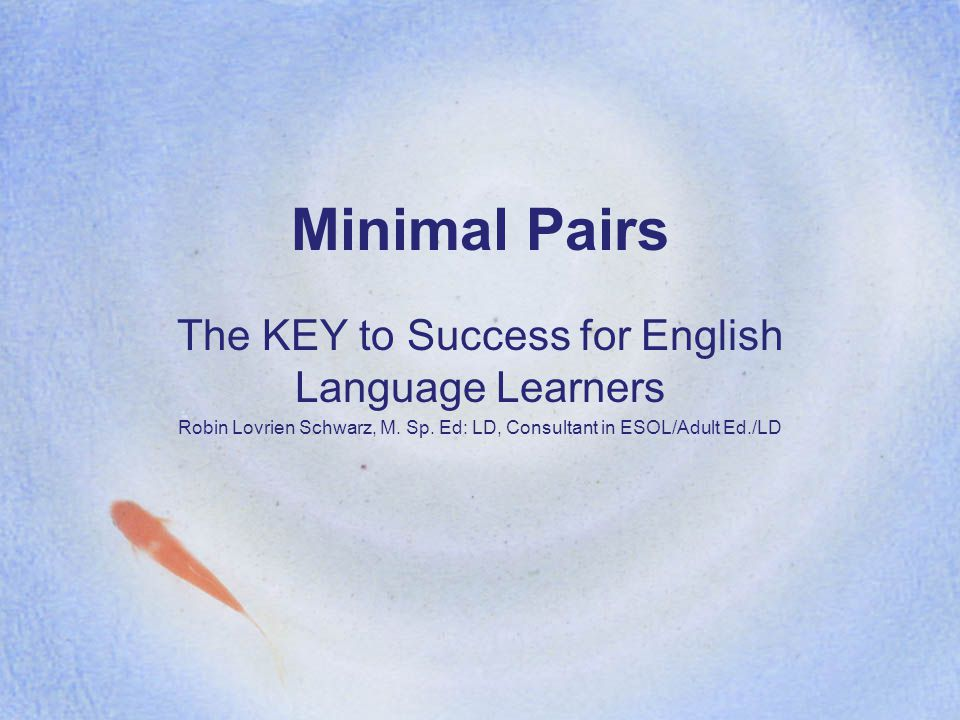 Minimal Pairs The KEY to Success for English Language Learners