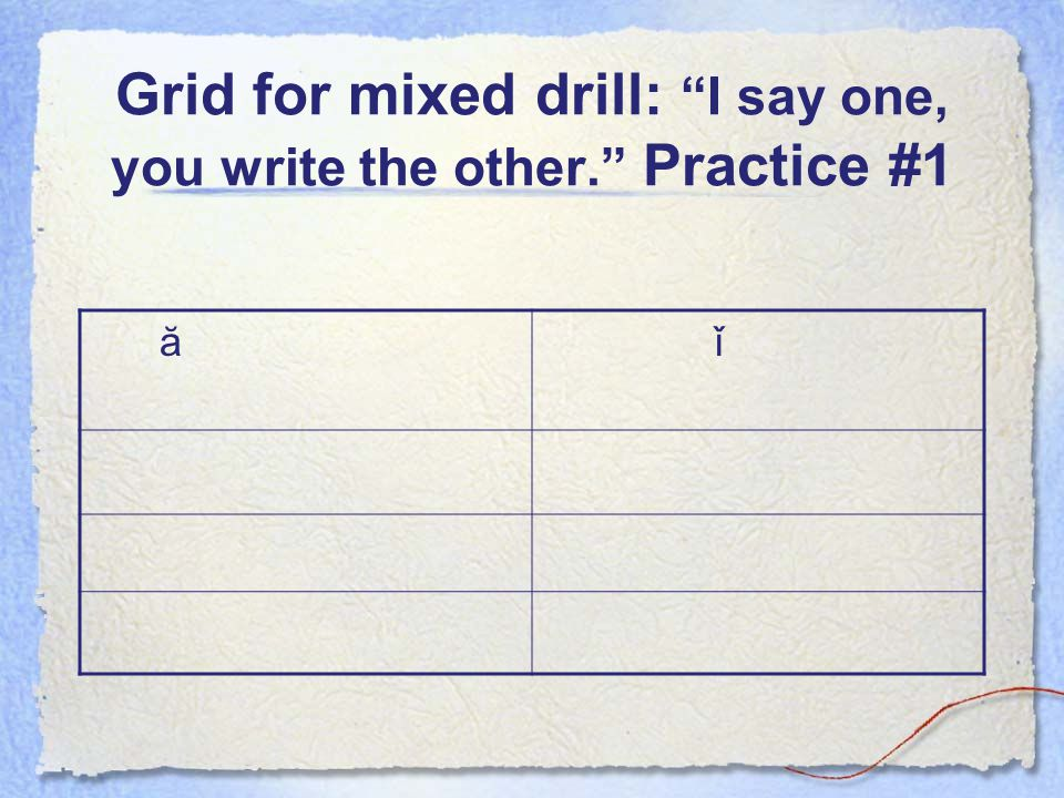Grid for mixed drill: I say one, you write the other. Practice #1