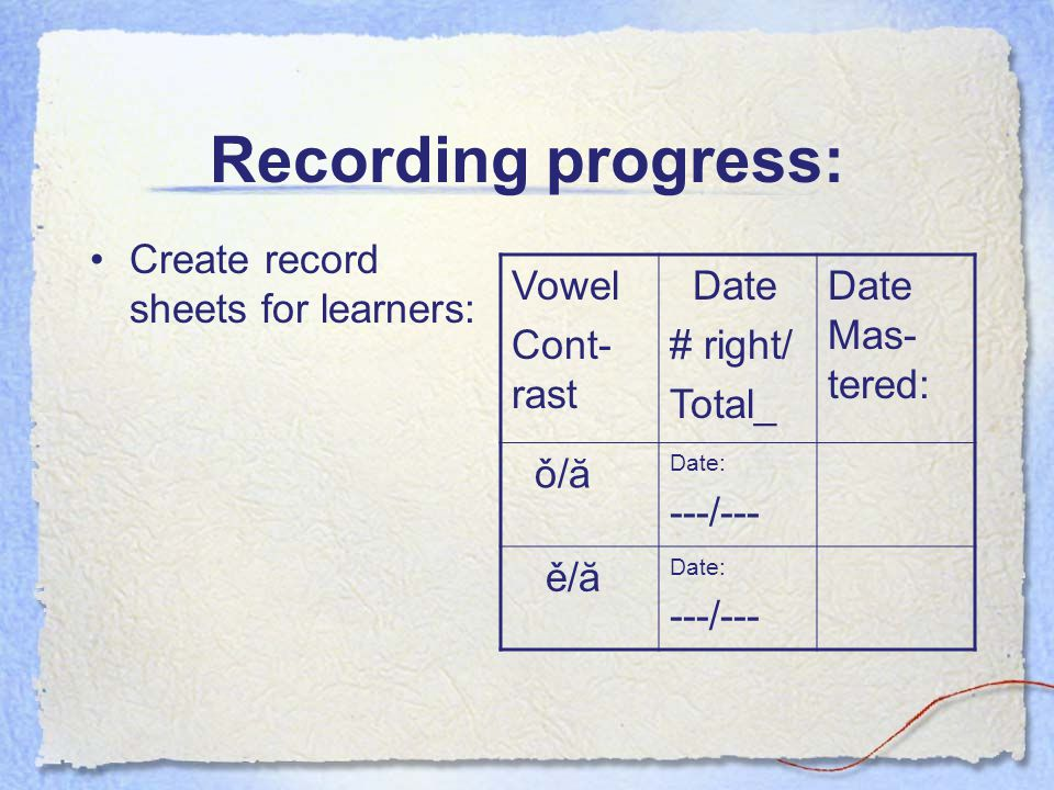 Recording progress: Create record sheets for learners: Vowel Cont-rast