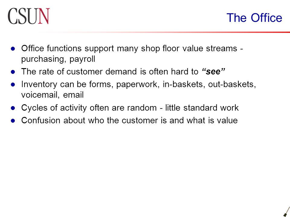 The Office Office functions support many shop floor value streams - purchasing, payroll. The rate of customer demand is often hard to see