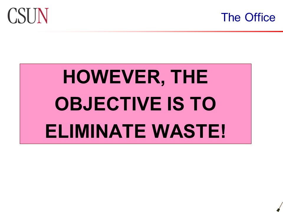 HOWEVER, THE OBJECTIVE IS TO ELIMINATE WASTE!