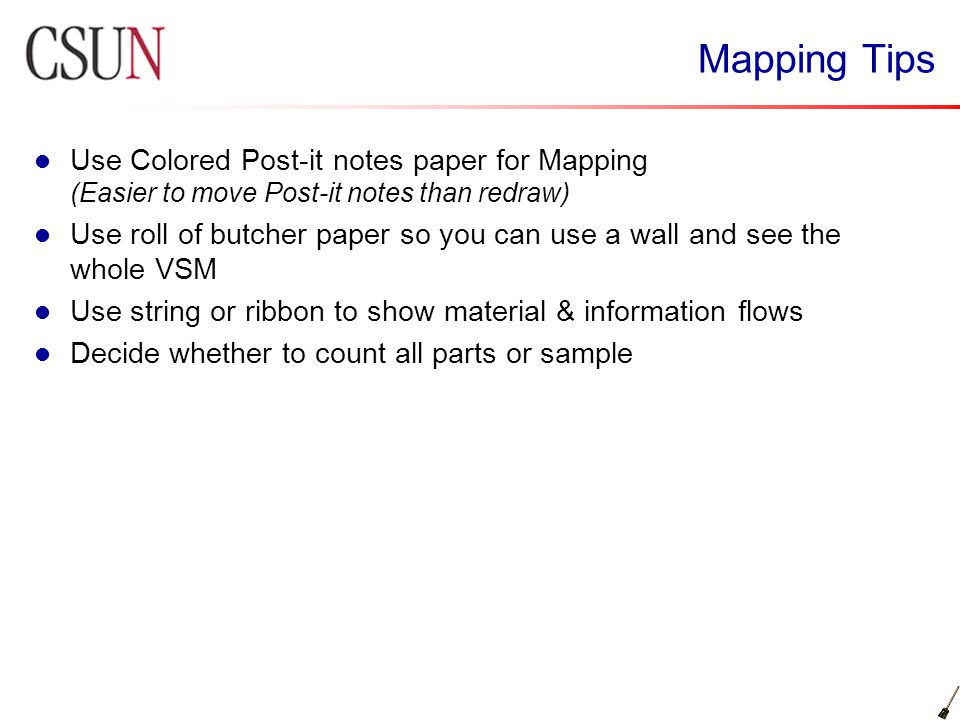 Mapping Tips Use Colored Post-it notes paper for Mapping (Easier to move Post-it notes than redraw)